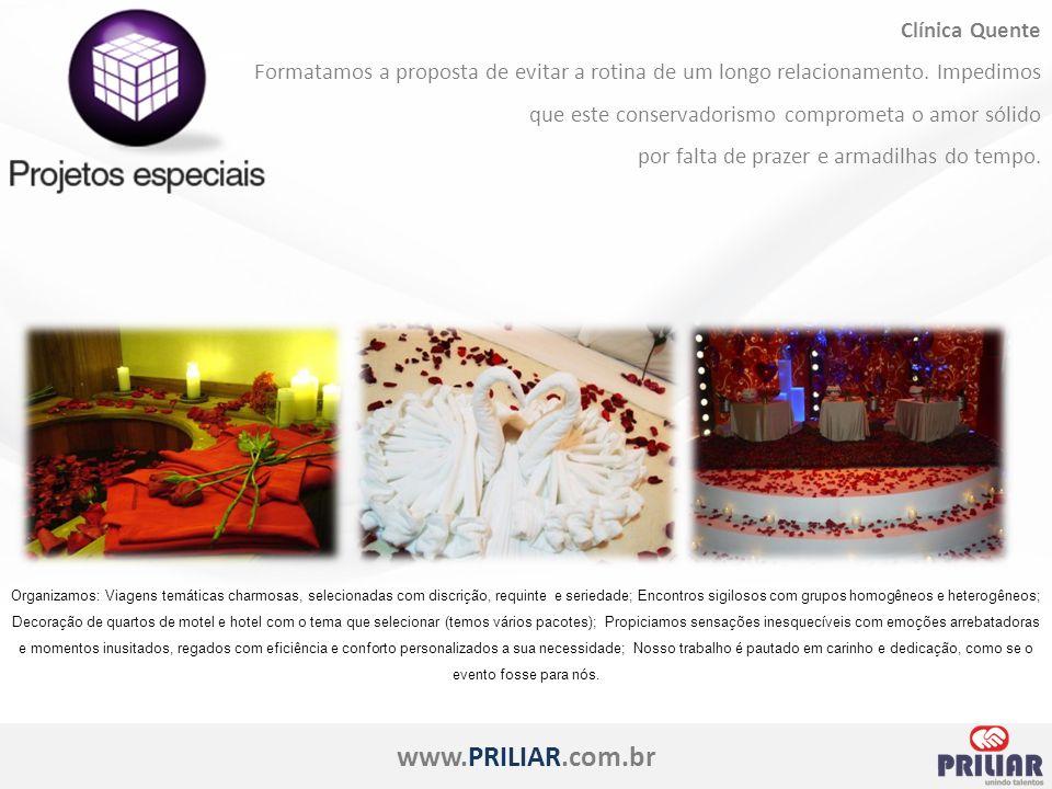 www.PRILIAR.com.br Clínica Quente Formatamos a proposta de evitar a rotina de um longo relacionamento.