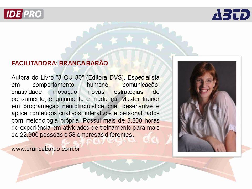 FACILITADORA: BRANCA BARÃO Autora do Livro 8 OU 80 (Editora DVS).