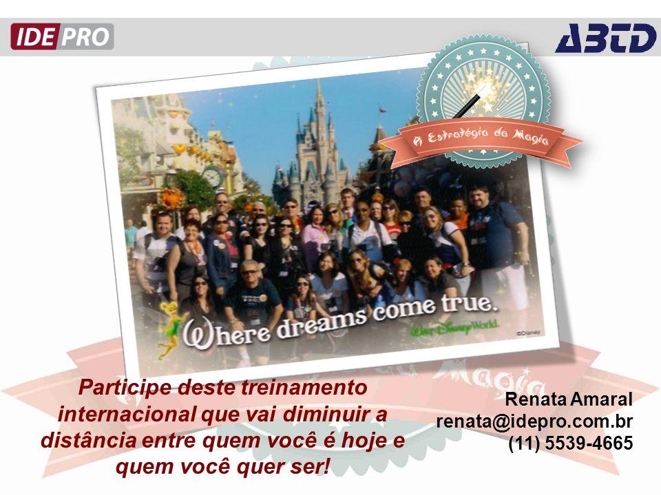 Renata Amaral renata@idepro.com.br (11) 5539-4665 Participe deste treinamento internacional que vai diminuir a distância entre quem você é hoje e quem