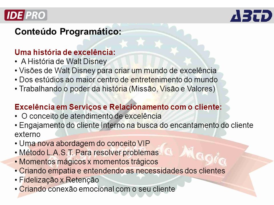 Conteúdo Programático: Uma história de excelência: A História de Walt Disney Visões de Walt Disney para criar um mundo de excelência Dos estúdios ao m