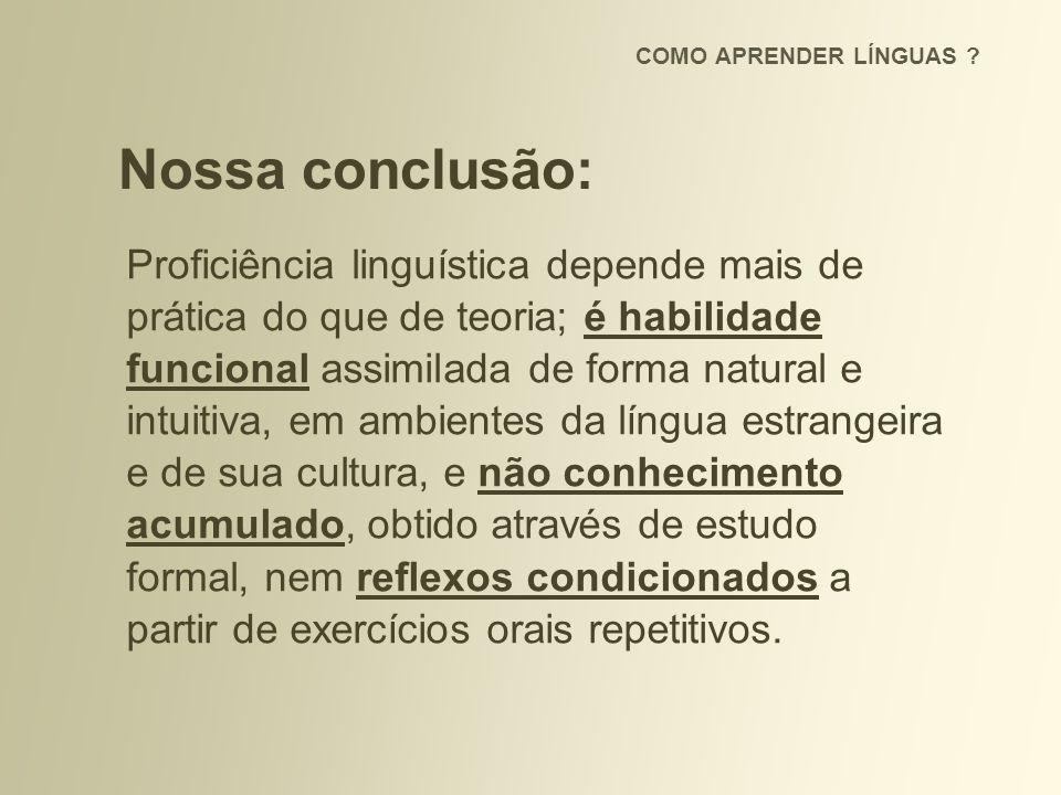 Proficiência linguística depende mais de prática do que de teoria; é habilidade funcional assimilada de forma natural e intuitiva, em ambientes da lín