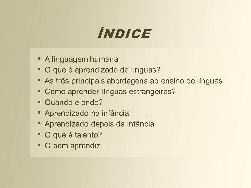 ÍNDICE A linguagem humana O que é aprendizado de línguas? As três principais abordagens ao ensino de línguas Como aprender línguas estrangeiras? Quand