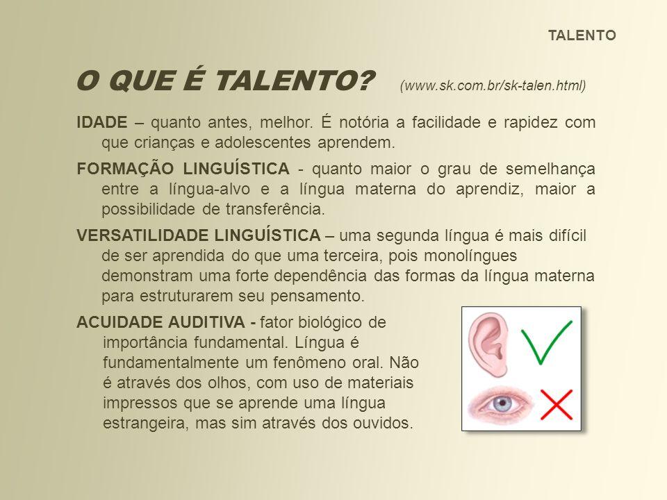 O QUE É TALENTO? (www.sk.com.br/sk-talen.html) importância fundamental. Língua é fundamentalmente um fenômeno oral. Não é através dos olhos, com uso d