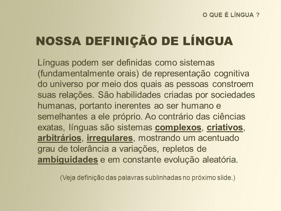 O QUE É LÍNGUA ? NOSSA DEFINIÇÃO DE LÍNGUA Línguas podem ser definidas como sistemas (fundamentalmente orais) de representação cognitiva do universo p