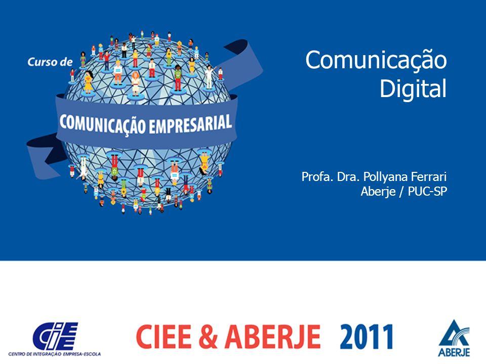 Comunicação Digital Profa. Dra. Pollyana Ferrari Aberje / PUC-SP
