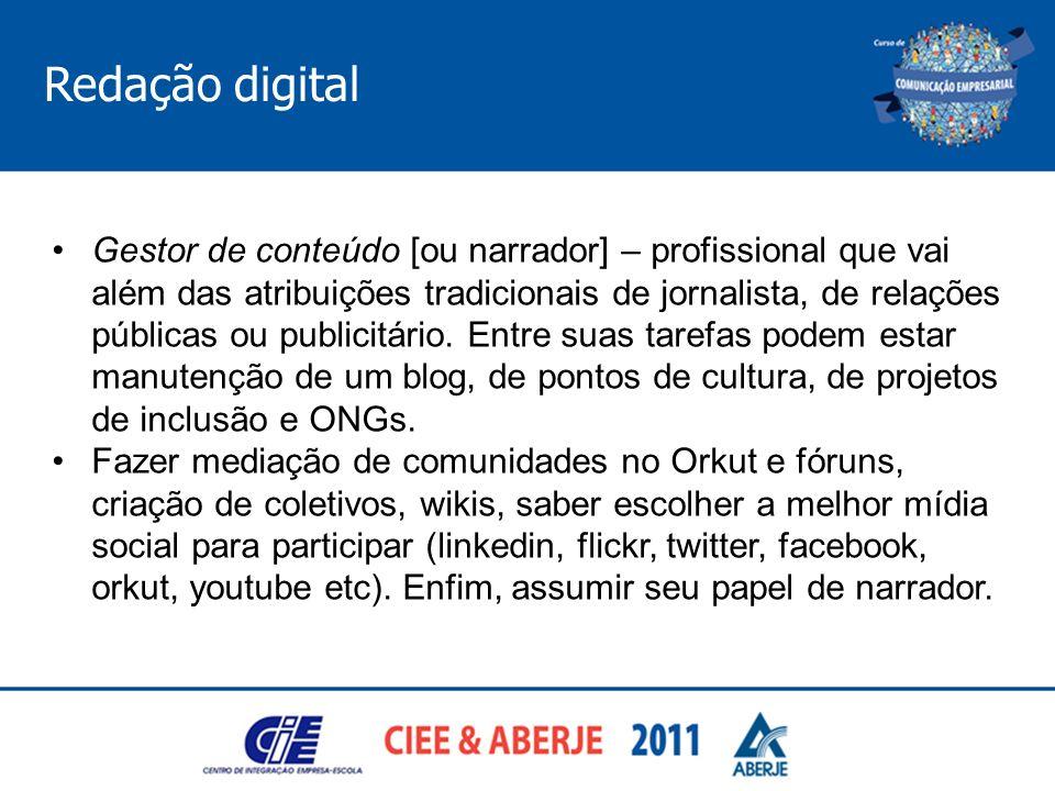 Redação digital Gestor de conteúdo [ou narrador] – profissional que vai além das atribuições tradicionais de jornalista, de relações públicas ou publi