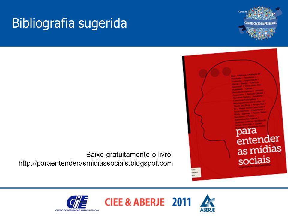 Bibliografia sugerida Baixe gratuitamente o livro: http://paraentenderasmidiassociais.blogspot.com