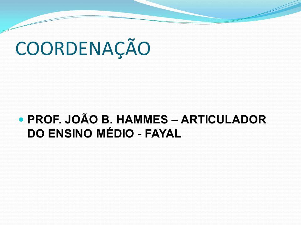 COORDENAÇÃO PROF. JOÃO B. HAMMES – ARTICULADOR DO ENSINO MÉDIO - FAYAL