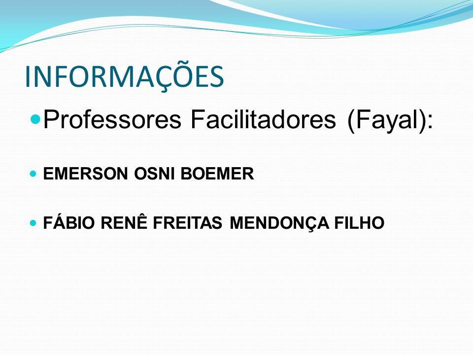 INFORMAÇÕES Professores Facilitadores (Fayal): EMERSON OSNI BOEMER FÁBIO RENÊ FREITAS MENDONÇA FILHO