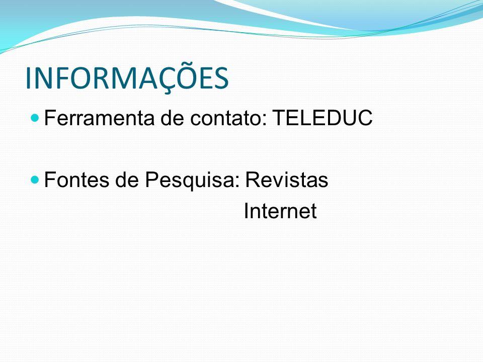 INFORMAÇÕES Ferramenta de contato: TELEDUC Fontes de Pesquisa: Revistas Internet