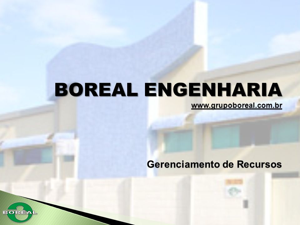 BOREAL ENGENHARIA www.grupoboreal.com.br Gerenciamento de Recursos