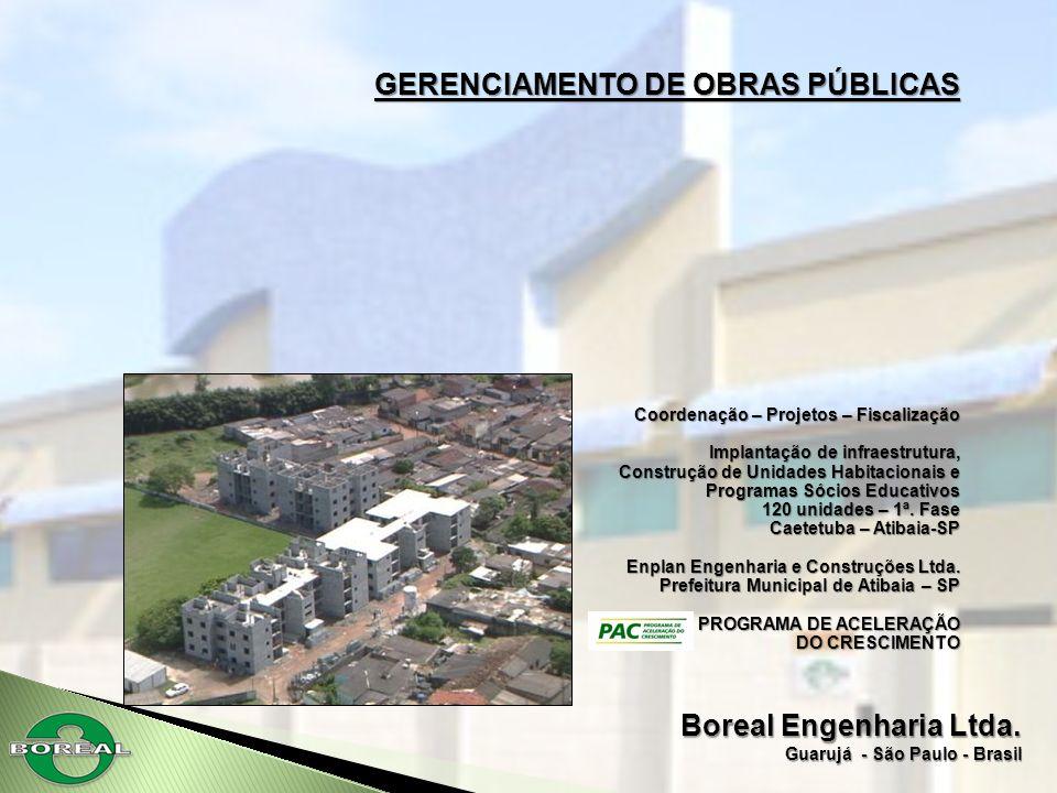 Boreal Engenharia Ltda. Guarujá - São Paulo - Brasil GERENCIAMENTO DE OBRAS PÚBLICAS Coordenação – Projetos – Fiscalização Coordenação – Projetos – Fi