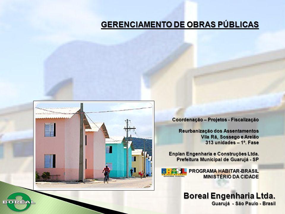 Boreal Engenharia Ltda. Guarujá - São Paulo - Brasil GERENCIAMENTO DE OBRAS PÚBLICAS Coordenação – Projetos - Fiscalização Reurbanização dos Assentame