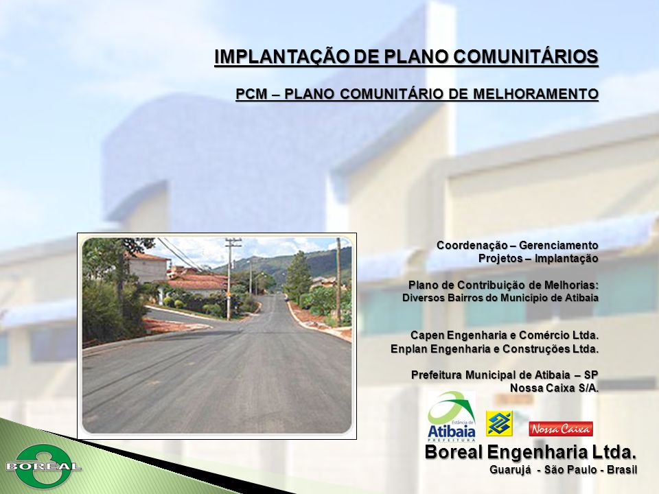 Boreal Engenharia Ltda. Guarujá - São Paulo - Brasil IMPLANTAÇÃO DE PLANO COMUNITÁRIOS PCM – PLANO COMUNITÁRIO DE MELHORAMENTO Coordenação – Gerenciam