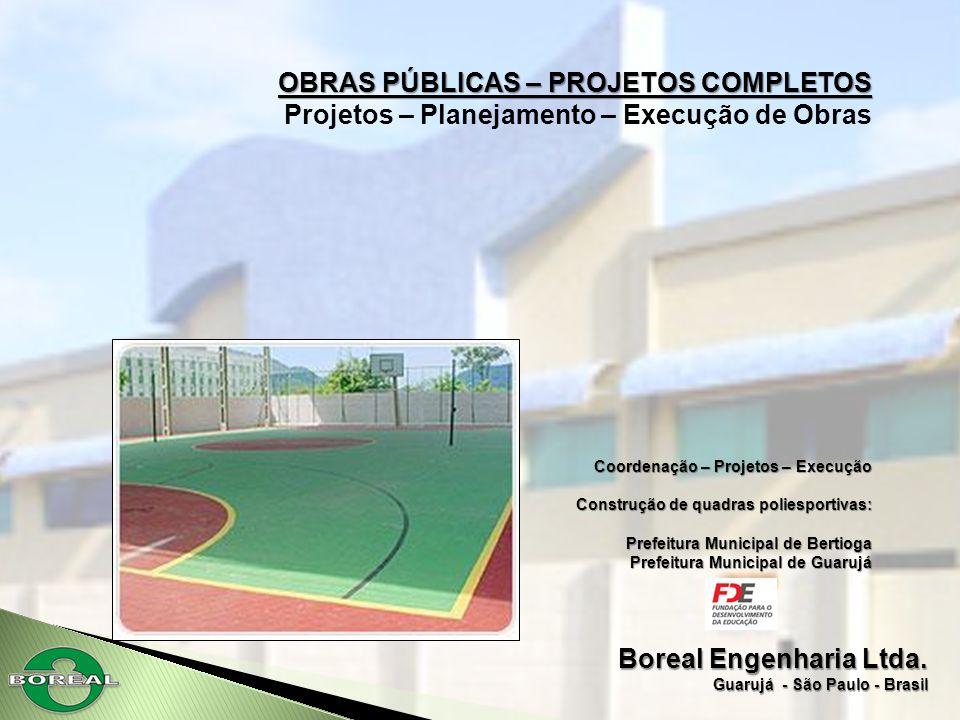 Boreal Engenharia Ltda. Guarujá - São Paulo - Brasil OBRAS PÚBLICAS – PROJETOS COMPLETOS Projetos – Planejamento – Execução de Obras Coordenação – Pro