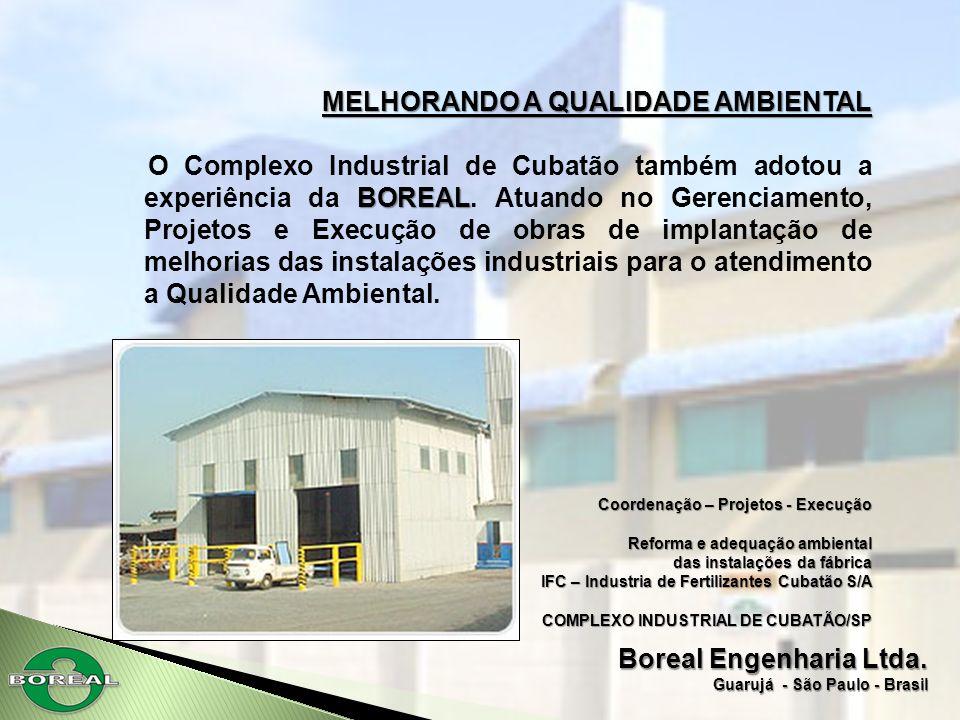 Boreal Engenharia Ltda. Guarujá - São Paulo - Brasil MELHORANDO A QUALIDADE AMBIENTAL BOREAL O Complexo Industrial de Cubatão também adotou a experiên