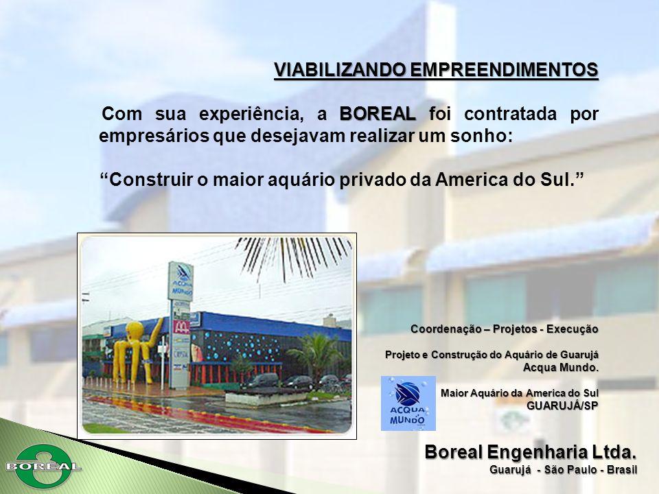Boreal Engenharia Ltda. Guarujá - São Paulo - Brasil VIABILIZANDO EMPREENDIMENTOS BOREAL Com sua experiência, a BOREAL foi contratada por empresários