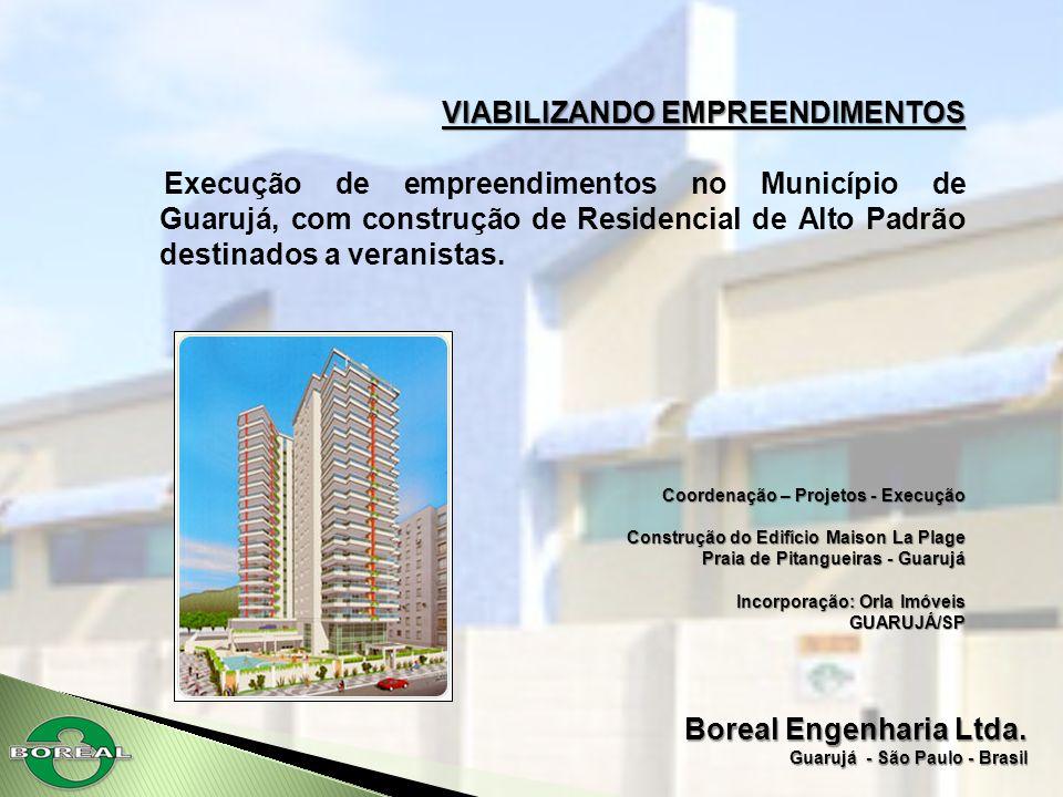 Boreal Engenharia Ltda. Guarujá - São Paulo - Brasil VIABILIZANDO EMPREENDIMENTOS Execução de empreendimentos no Município de Guarujá, com construção