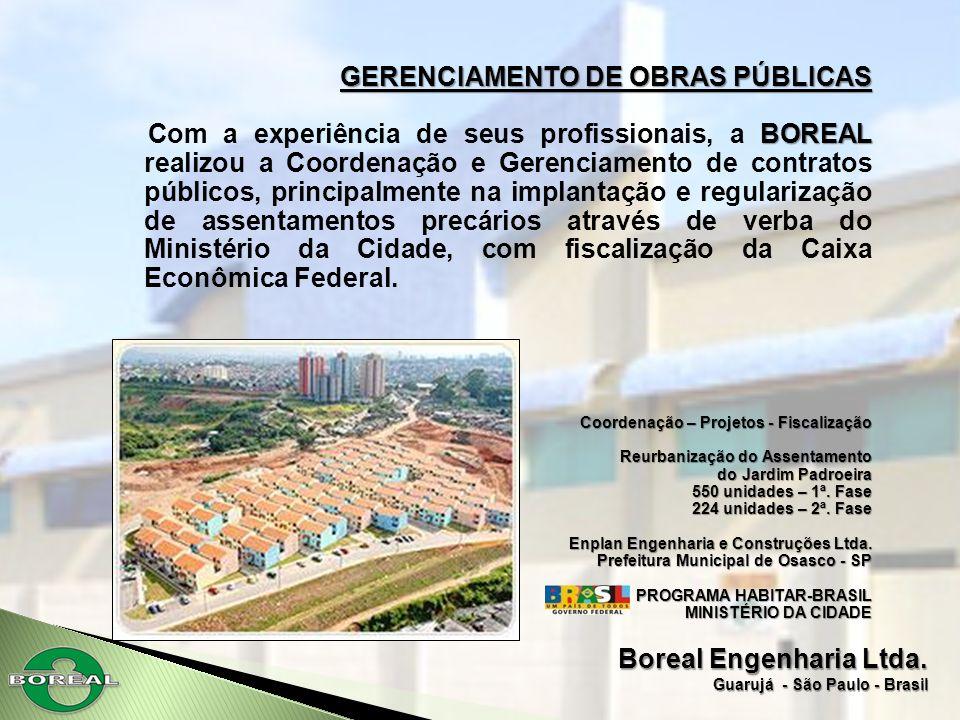 Boreal Engenharia Ltda. Guarujá - São Paulo - Brasil GERENCIAMENTO DE OBRAS PÚBLICAS BOREAL Com a experiência de seus profissionais, a BOREAL realizou