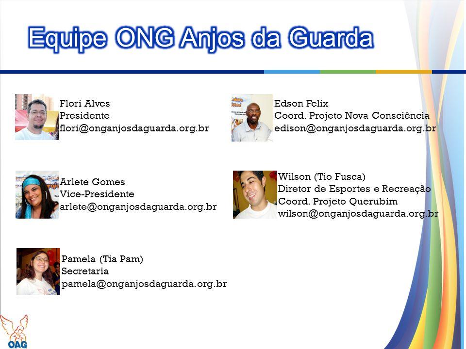 Flori Alves Presidente flori@onganjosdaguarda.org.br Arlete Gomes Vice-Presidente arlete@onganjosdaguarda.org.br Wilson (Tio Fusca) Diretor de Esporte