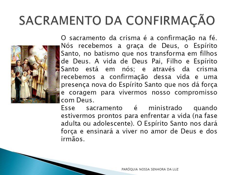 O sacramento da crisma é a confirmação na fé. Nós recebemos a graça de Deus, o Espírito Santo, no batismo que nos transforma em filhos de Deus. A vida