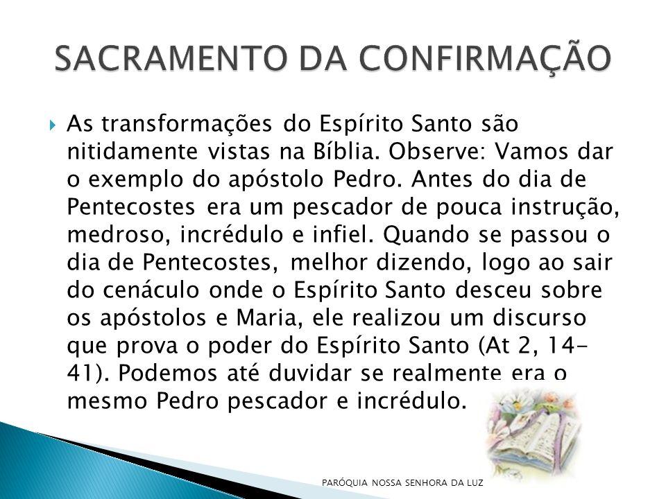 As transformações do Espírito Santo são nitidamente vistas na Bíblia. Observe: Vamos dar o exemplo do apóstolo Pedro. Antes do dia de Pentecostes era