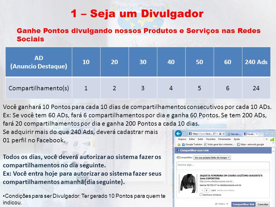 1 – Seja um Divulgador Ganhe Pontos divulgando nossos Produtos e Serviços nas Redes Sociais De 01 a 10 Anúncios Destaques AD (Anuncio Destaque) 102030
