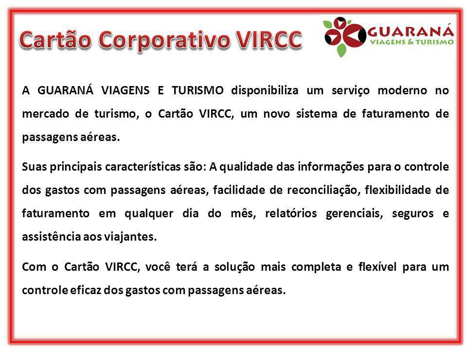 A GUARANÁ VIAGENS E TURISMO disponibiliza um serviço moderno no mercado de turismo, o Cartão VIRCC, um novo sistema de faturamento de passagens aéreas