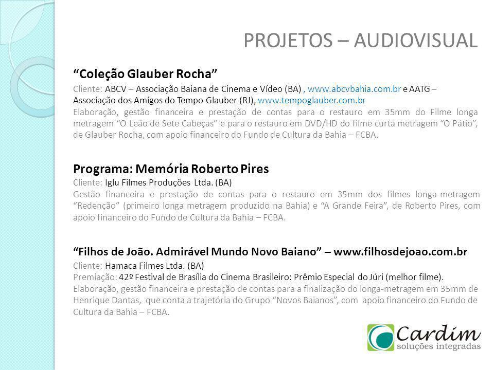 PROJETOS – AUDIOVISUAL Programa: Memória Roberto Pires Cliente: Iglu Filmes Produções Ltda. (BA) Gestão financeira e prestação de contas para o restau