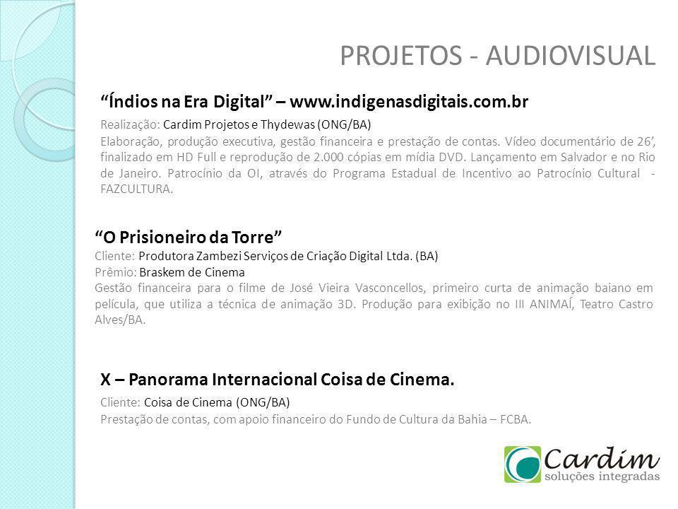PROJETOS - AUDIOVISUAL Índios na Era Digital – www.indigenasdigitais.com.br Realização: Cardim Projetos e Thydewas (ONG/BA) Elaboração, produção execu
