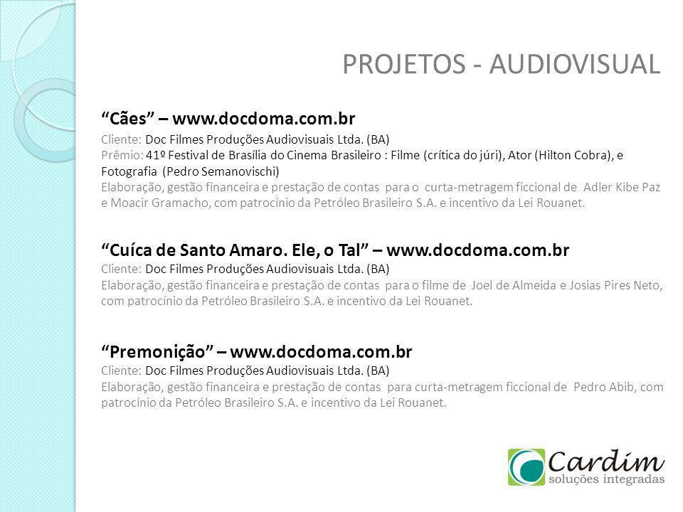 PROJETOS - AUDIOVISUAL Premonição – www.docdoma.com.br Cliente: Doc Filmes Produções Audiovisuais Ltda. (BA) Elaboração, gestão financeira e prestação