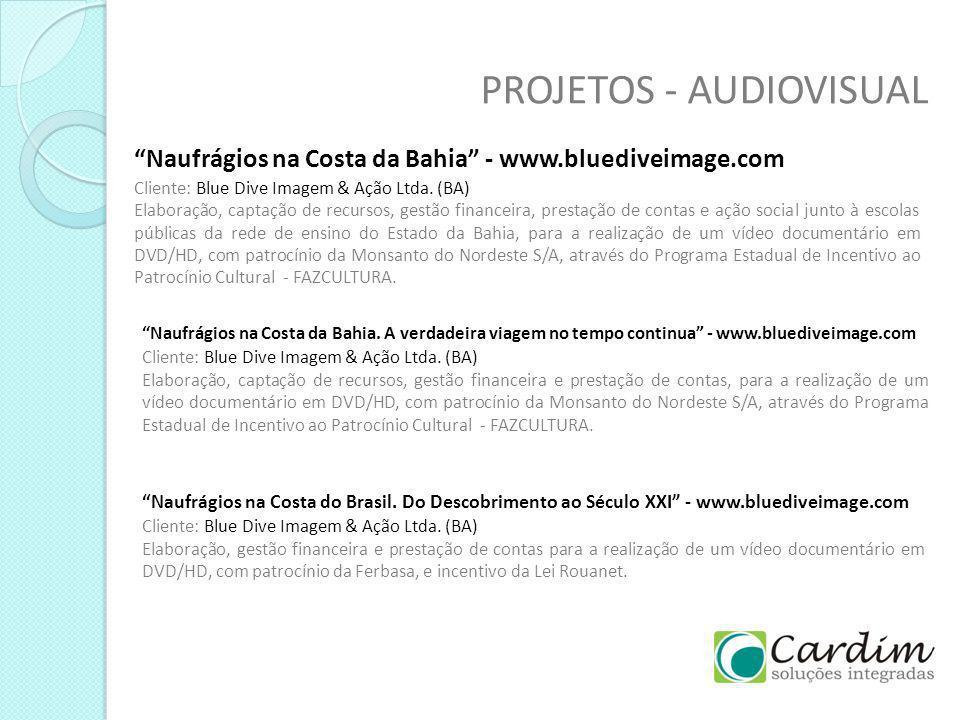 PROJETOS - AUDIOVISUAL Naufrágios na Costa da Bahia - www.bluediveimage.com Cliente: Blue Dive Imagem & Ação Ltda. (BA) Elaboração, captação de recurs