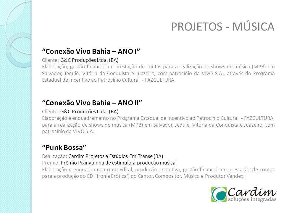 PROJETOS - MÚSICA Conexão Vivo Bahia – ANO II Cliente: G&C Produções Ltda. (BA) Elaboração e enquadramento no Programa Estadual de Incentivo ao Patroc
