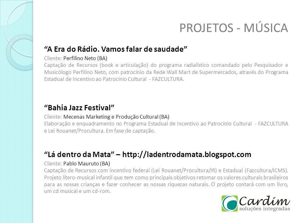 PROJETOS - MÚSICA Bahia Jazz Festival Cliente: Mecenas Marketing e Produção Cultural (BA) Elaboração e enquadramento no Programa Estadual de Incentivo