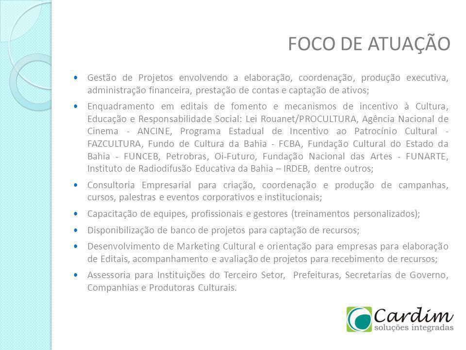 FOCO DE ATUAÇÃO Gestão de Projetos envolvendo a elaboração, coordenação, produção executiva, administração financeira, prestação de contas e captação