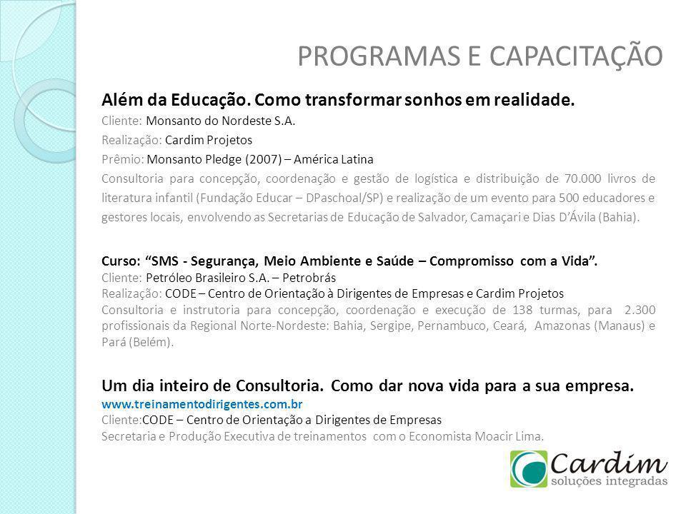 PROGRAMAS E CAPACITAÇÃO Além da Educação. Como transformar sonhos em realidade. Cliente: Monsanto do Nordeste S.A. Realização: Cardim Projetos Prêmio: