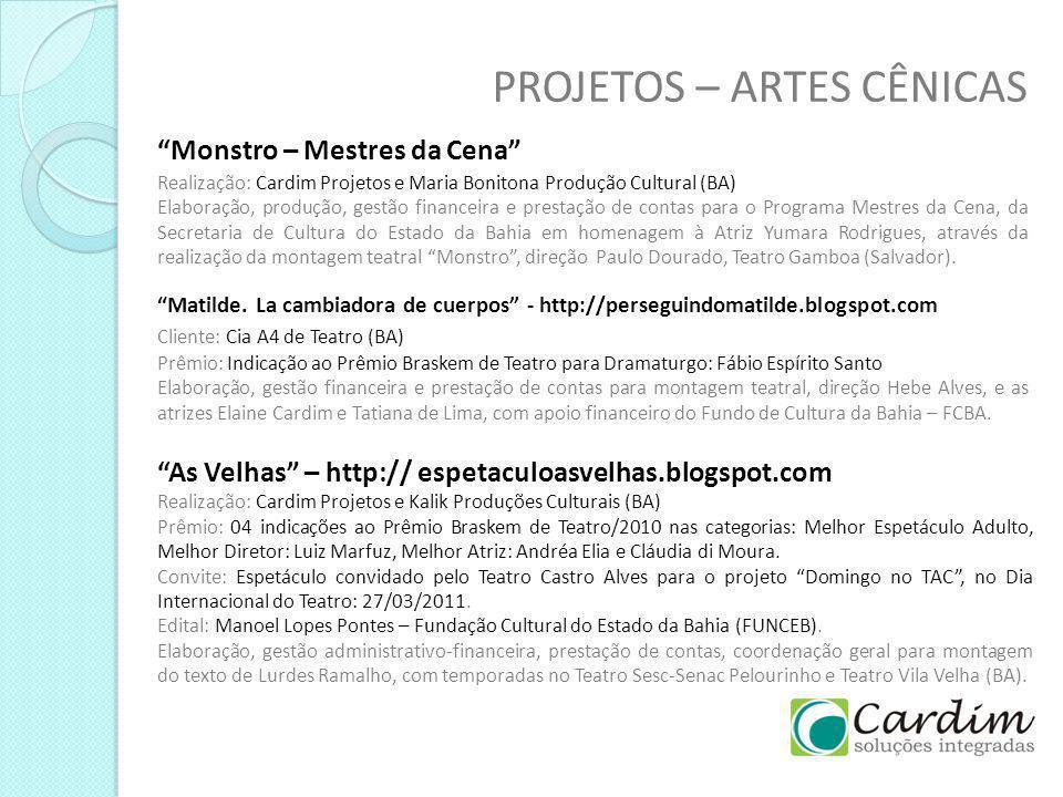 PROJETOS – ARTES CÊNICAS Monstro – Mestres da Cena Realização: Cardim Projetos e Maria Bonitona Produção Cultural (BA) Elaboração, produção, gestão fi