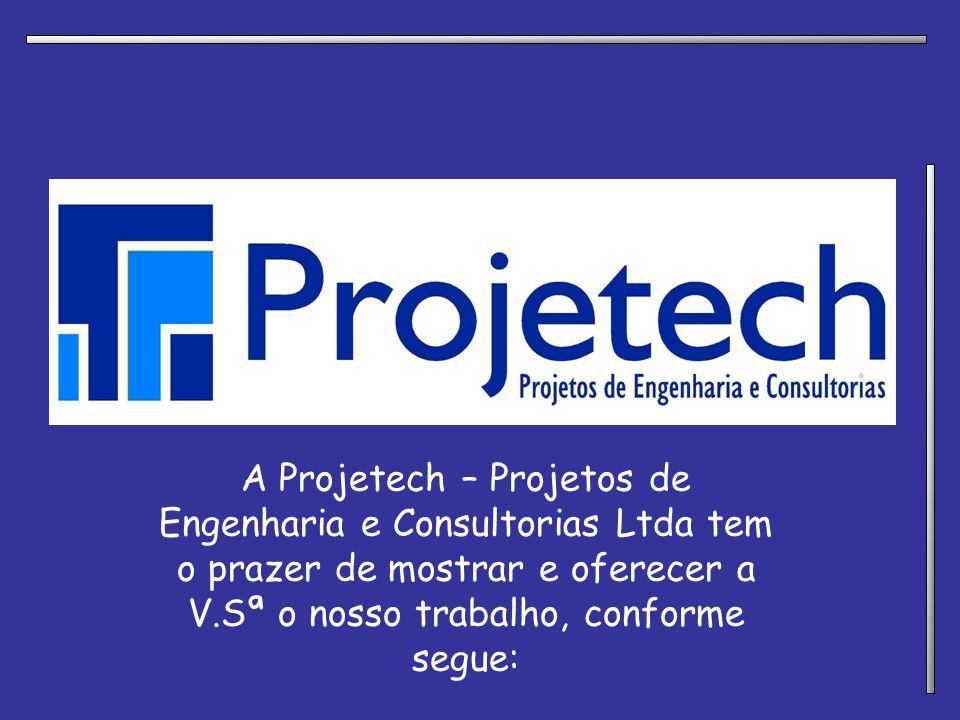 A Projetech – Projetos de Engenharia e Consultorias Ltda tem o prazer de mostrar e oferecer a V.Sª o nosso trabalho, conforme segue: