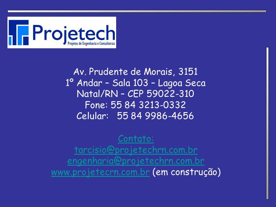 Av. Prudente de Morais, 3151 1º Andar – Sala 103 – Lagoa Seca Natal/RN – CEP 59022-310 Fone: 55 84 3213-0332 Celular: 55 84 9986-4656 Contato: tarcisi