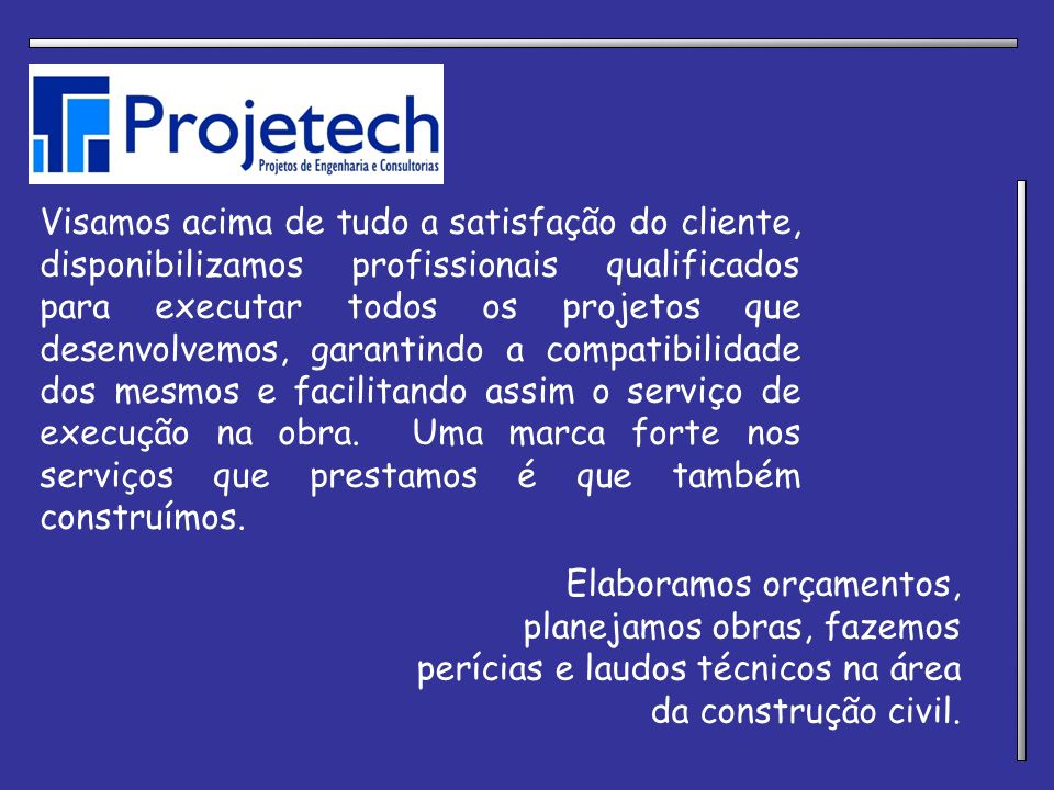 Visamos acima de tudo a satisfação do cliente, disponibilizamos profissionais qualificados para executar todos os projetos que desenvolvemos, garantin
