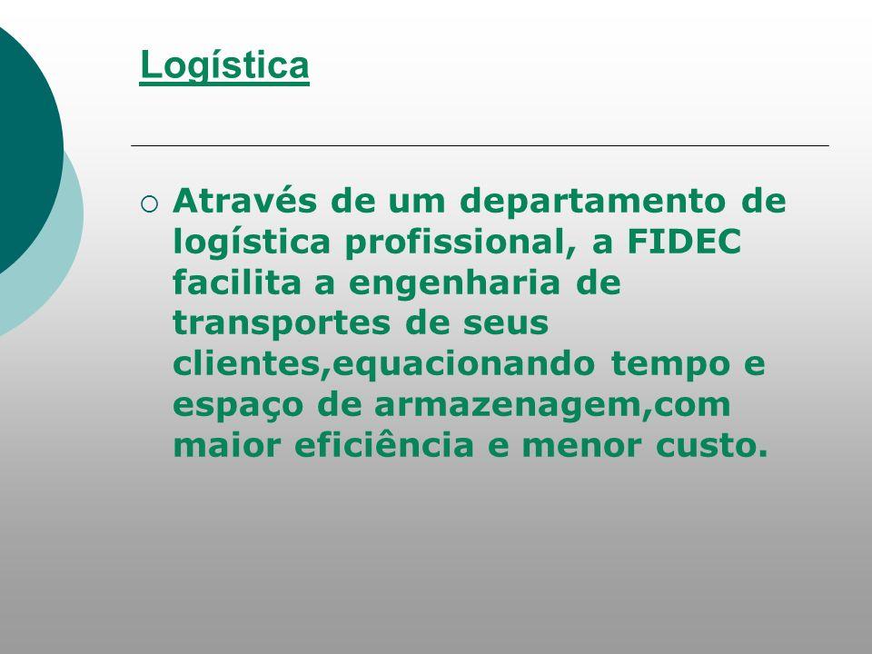 Logística Através de um departamento de logística profissional, a FIDEC facilita a engenharia de transportes de seus clientes,equacionando tempo e espaço de armazenagem,com maior eficiência e menor custo.
