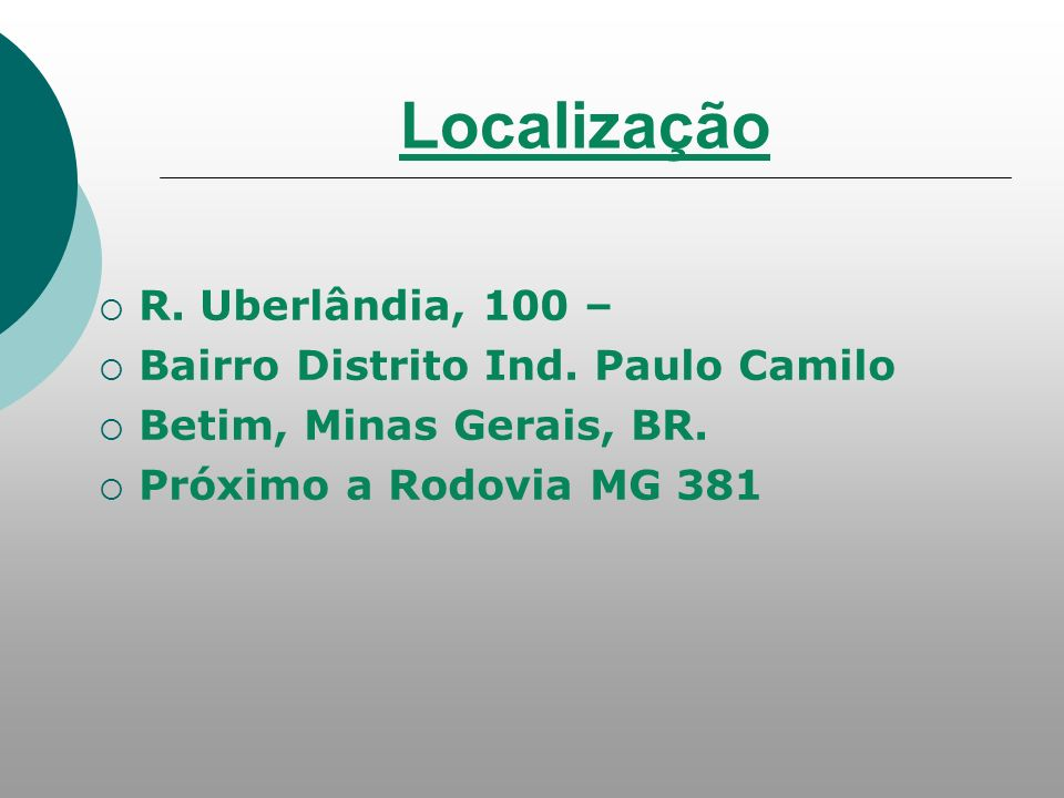 Localização R. Uberlândia, 100 – Bairro Distrito Ind. Paulo Camilo Betim, Minas Gerais, BR. Próximo a Rodovia MG 381