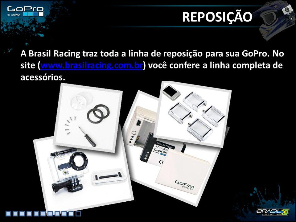 REPOSIÇÃO A Brasil Racing traz toda a linha de reposição para sua GoPro. No site (www.brasilracing.com.br) você confere a linha completa de acessórios