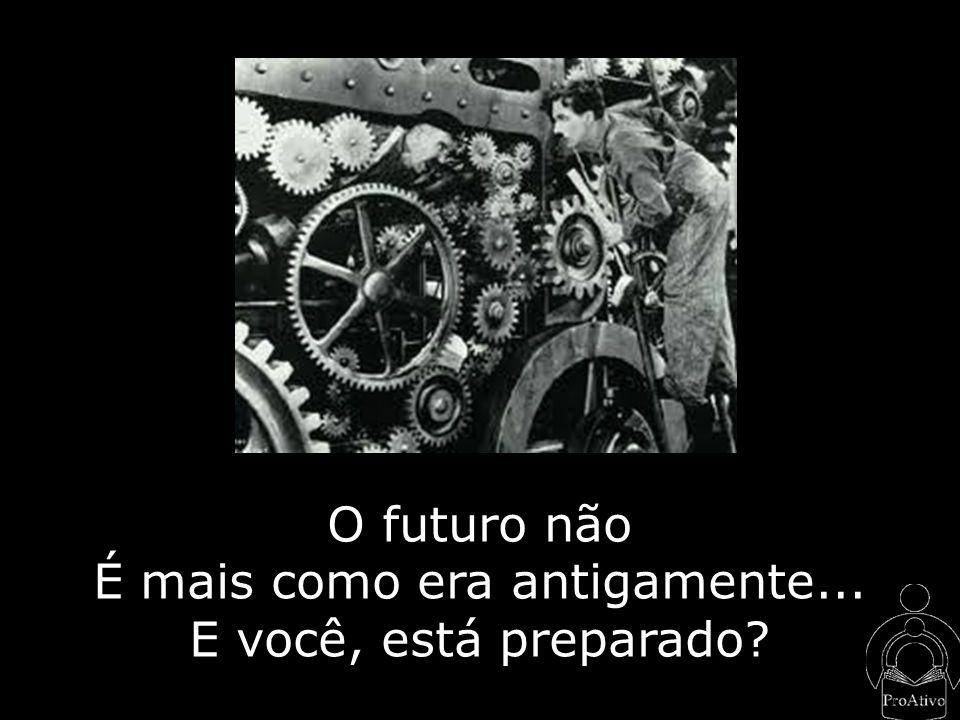 O futuro não É mais como era antigamente... E você, está preparado?