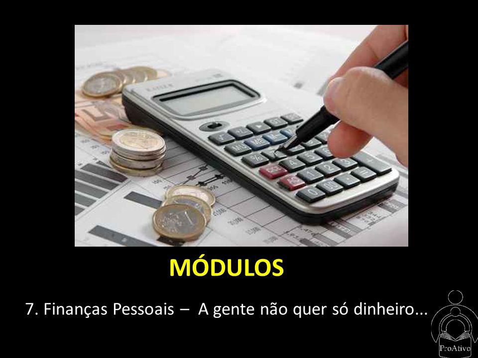 7. Finanças Pessoais – A gente não quer só dinheiro...