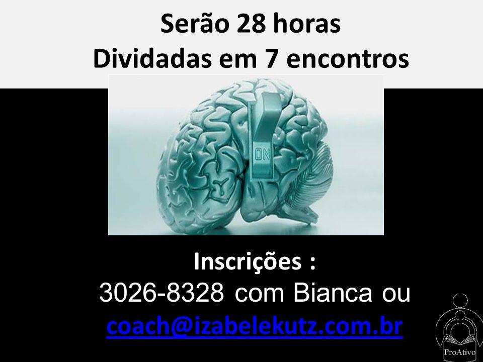 Inscrições : 3026-8328 com Bianca ou coach@izabelekutz.com.br Serão 28 horas Dividadas em 7 encontros