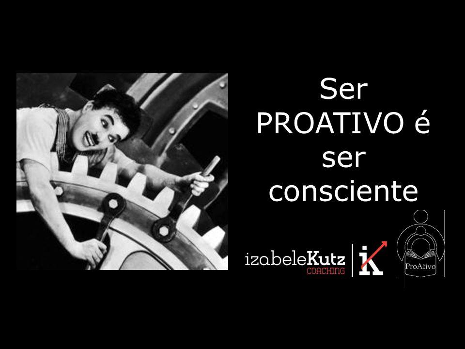 Ser PROATIVO é ser consciente