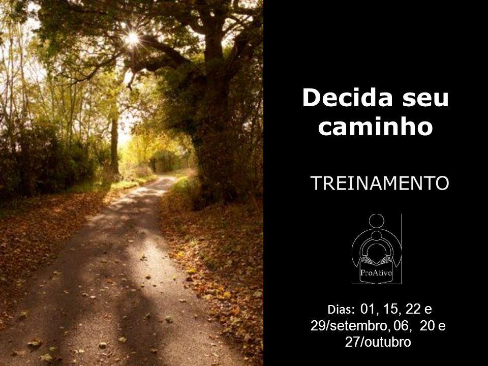 Decida seu caminho TREINAMENTO Dias: 01, 15, 22 e 29/setembro, 06, 20 e 27/outubro
