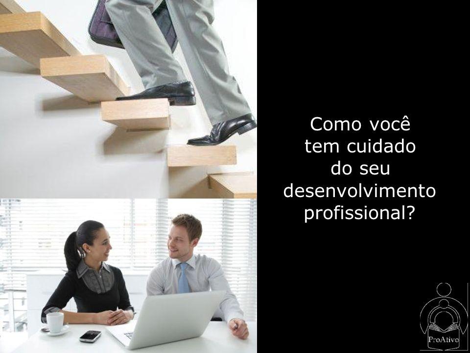 Como desenvolvimento profissional? Como você tem cuidado do seu