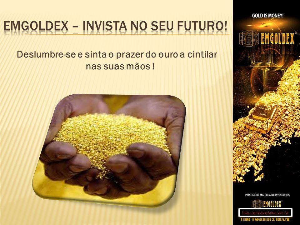 Deslumbre-se e sinta o prazer do ouro a cintilar nas suas mãos ! TIME EMGOLDEX BRAZIL http://emgoldexbrazil.com.br